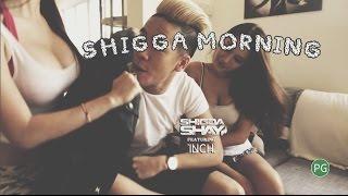 Shigga Shay   Shigga Morning  Ft  Inch Chua