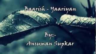 Video Baarish(Yaariyan) by Ansuman Supkar MP3, 3GP, MP4, WEBM, AVI, FLV Juni 2018
