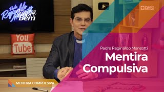Padre Reginaldo Manzotti - Mentira Compulsiva