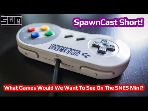 What Games Would We Want On The SNES Mini? - SpawnCast Short!