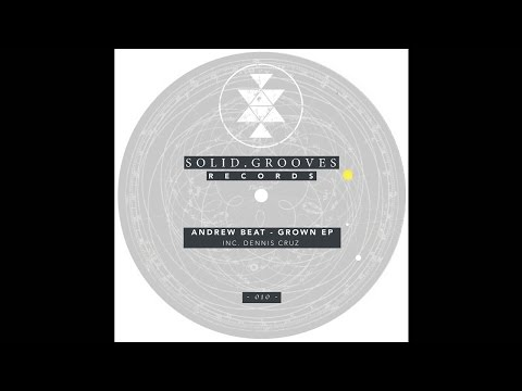 Andrew Beat - Grown (Dennis Cruz Remix) [SGR010]