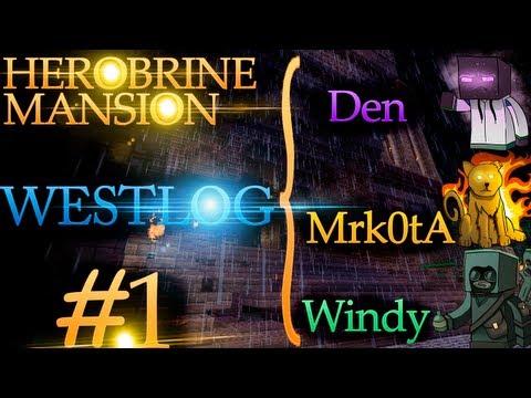 WESTLOG: HerobrineMansion #1 (Mrk0tA & Den & Windy)