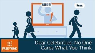 Video Dear Celebrities: No One Cares What You Think MP3, 3GP, MP4, WEBM, AVI, FLV April 2019