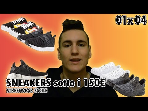 Le migliori SNEAKERS sotto i 150€. StreetWear Facile. 01x04