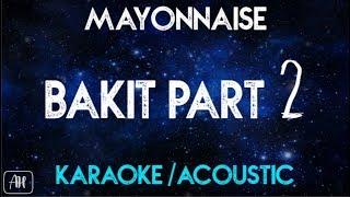 Bakit Part 2 (Karaoke/Acoustic) - Mayonnaise