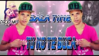 Sala Time - Tu No Te Buca (Dembow 2013) Prod MK