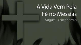 A Vida Vem Pela Fé No Messias - Augustus Nicodemus