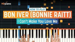 "Video How To Play ""I Can't Make You Love Me"" by Bon Iver (Bonnie Raitt)   HDpiano (Part 1) Piano Tutorial MP3, 3GP, MP4, WEBM, AVI, FLV Juli 2018"