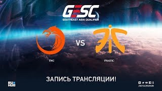 TNC vs Fnatic, GESC SEA Qualifier, game 1 [Adekvat, Smile]