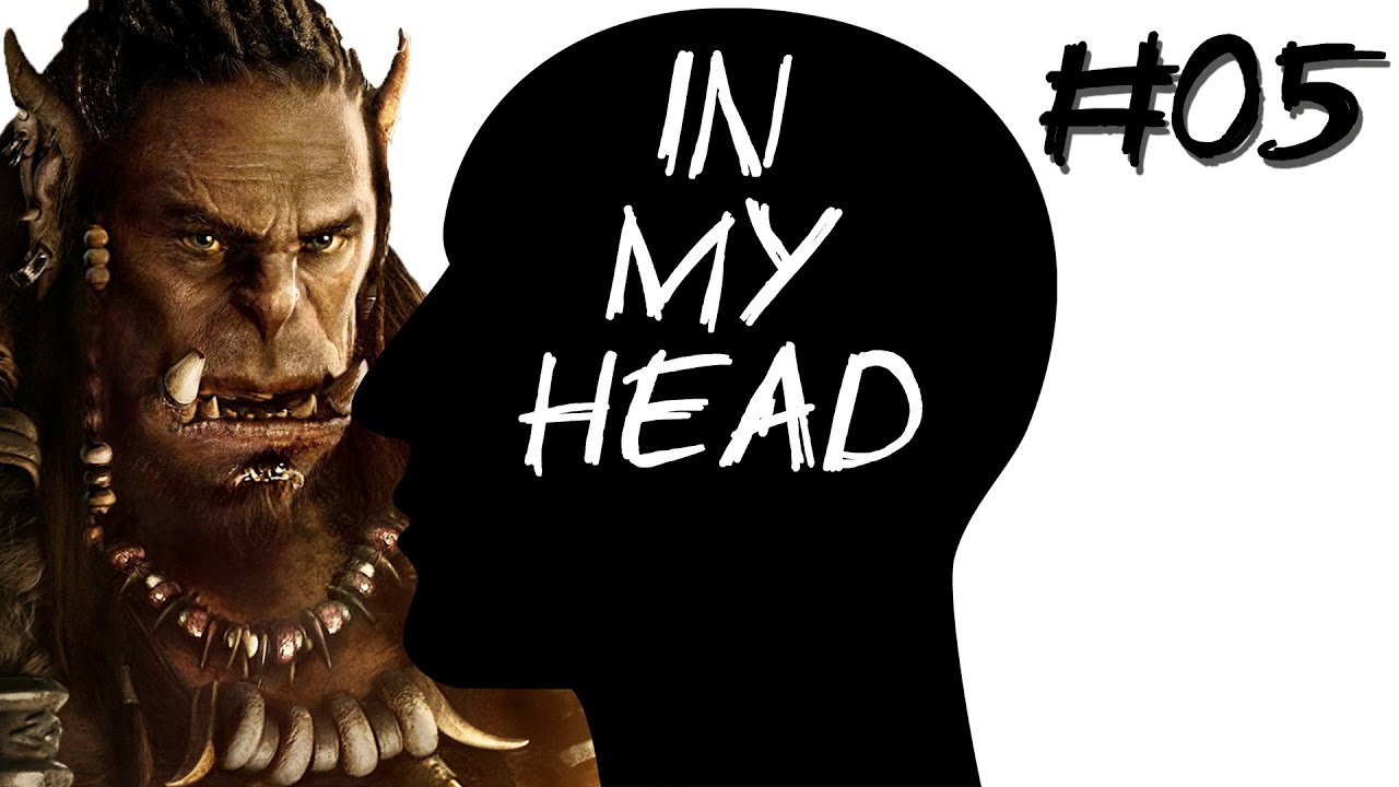[In My Head] Episode 05 – Warcraft: The Beginning Review