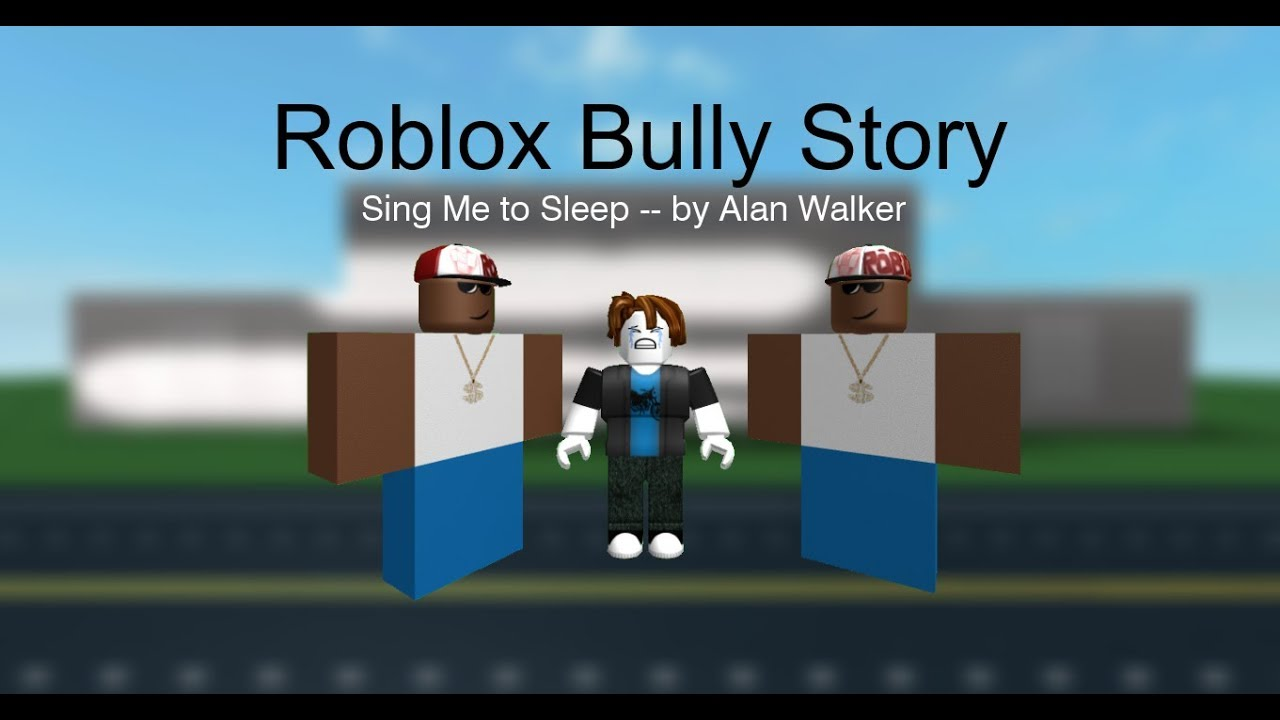 Roblox Bully Story Sing Me To Sleep Alan Walker