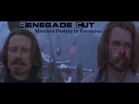 Manifest Destiny in Ravenous - Renegade Cut