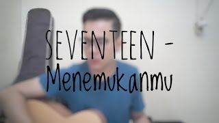 Seventeen - Menemukanmu (Cover By Richard Adinata)