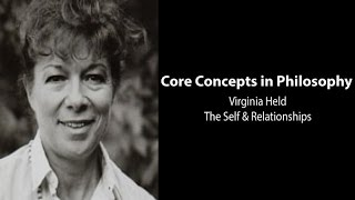 Philosophy Core Concepts:  Virginia Held, The Self And Relationships