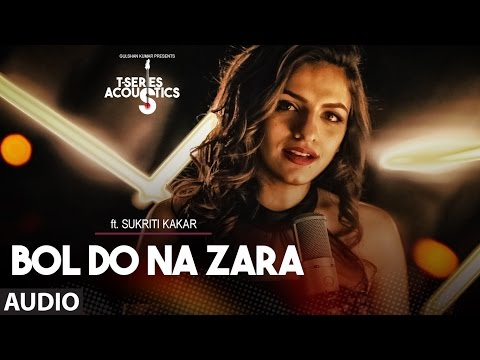 Bol Do Na Zara Full Audio Song || T-Series Acoustics || Sukriti Kakar⁠⁠⁠⁠