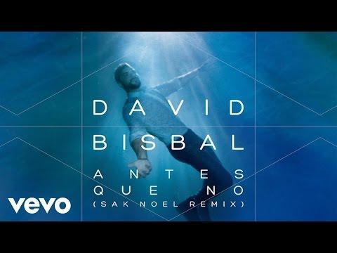 David Bisbal - Antes Que No (Sak Noel Remix)
