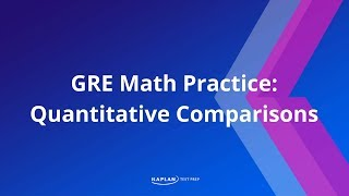 GRE Strategy: Quantitative Comparisons | Kaplan Test Prep