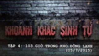 KHOẢNH KHẮC SINH TỬ - TẬP 4 - 103 GIỜ TRONG KHO ĐÔNG LẠNH (05/7/2015), dong tay promotion, giai tri truyen hinh
