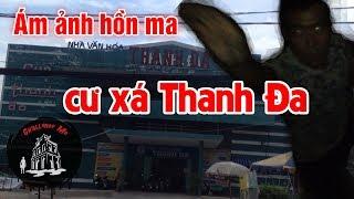 Video Ám ảnh hồn ma ở cư xá Thanh Đa - TP.HCM MP3, 3GP, MP4, WEBM, AVI, FLV Januari 2019