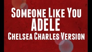 Someone Like You - Adele - (Chelsea Charles Cover)
