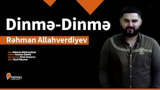 Rehman Allahverdiyev - Dinme-Dinme (Yeni 2019)