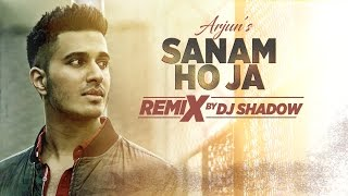 Remix: SANAM HO JA Video Song | Arjun | Dj Shadow | Remix 2017 Hindi  | T Series