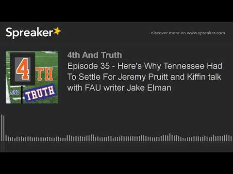 Episode 35 - Here's Why Tennessee Had To Settle For Jeremy Pruitt and Kiffin talk with FAU writer Ja