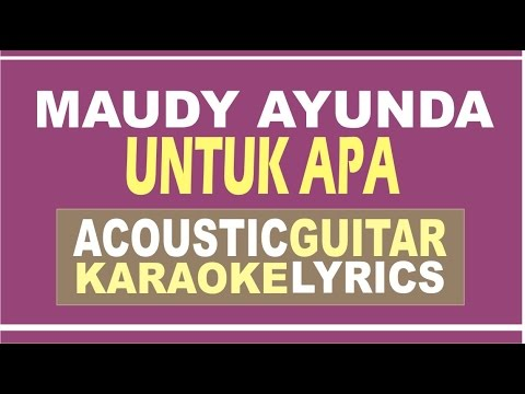 Video Maudy Ayunda - Untuk Apa ( Acoustic Guitar Karaoke ) download in MP3, 3GP, MP4, WEBM, AVI, FLV January 2017