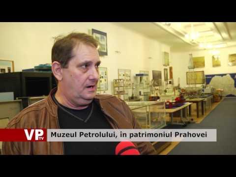Muzeul Petrolului, în patrimoniul Prahovei