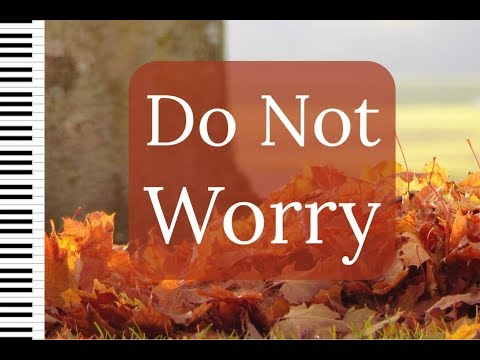 Trusting God - You Do Not Worry, Trust in Him