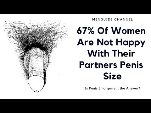 67% Of Women Are Not Happy With Their Partners Penis Size - Is Penis Enlargement the Answer