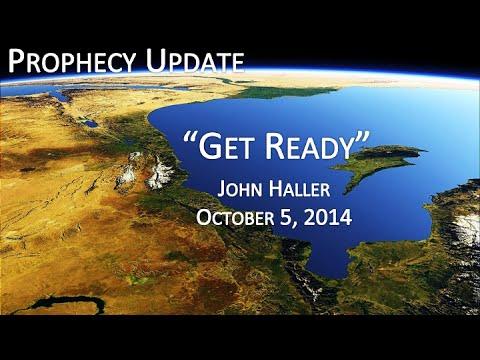 2014 10 05 John Haller Prophecy Update Get Ready