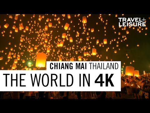 Chiang Mai, Thailand | The World in 4K | Travel + Leisure