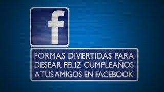 Formas Divertidas Para Desear Feliz Cumpleaños A Tus Amigos En Facebook : Todo Facebook