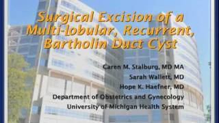 Surgical Excision of a Multi-Lobular, Recurrent, Bartholin Duct Cyst