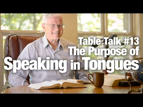 Table Talk #13 - The Purpose of Speaking in Tongues
