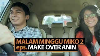 Video Malam Minggu Miko 2  - Make Over Anin MP3, 3GP, MP4, WEBM, AVI, FLV Januari 2019
