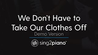 Video We Don't Have to Take Our Clothes Off (Piano Karaoke demo) Ella Eyre MP3, 3GP, MP4, WEBM, AVI, FLV Agustus 2018