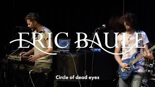ERIC BAULE · Circle of dead eyes