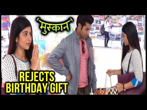 Muskaan Rejects Raunak's Birthday Gift | Muskaan