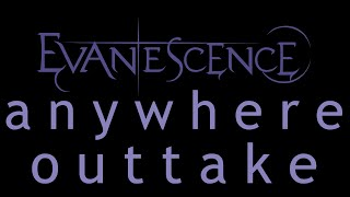 Lyrics to the hidden outtake of the song Anywhere by the american rock band, Evanescence.