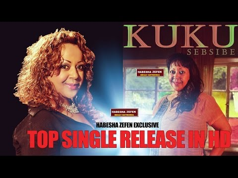 Kuku Sebsebe- sebebe - [New Ethiopian Music 2015] on KEFET.COM