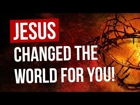 10 ways in which JESUS changed the world for YOU!