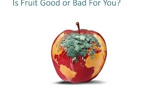 Is Fruit Good or Bad For You?