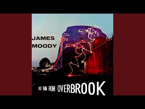 James Moody – Last Train From Overbrook (Full Album)
