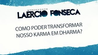 COMO TRANFORMAR SEU KARMA - LAÉRCIO FONSECA