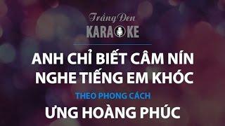Video KARAOKE Anh Chỉ Biết Câm Nín Nghe Tiếng Em Khóc - Ưng Hoàng Phúc MP3, 3GP, MP4, WEBM, AVI, FLV Juni 2019