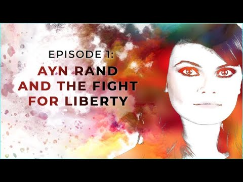 Ayn Rand and the Fight for Liberty | Exploring Objectivism with Gloria Álvarez Episode 1