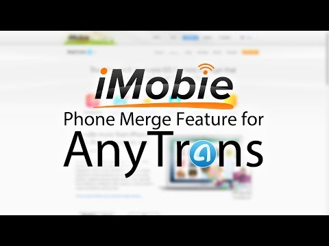 Merge All Data Between iPhones, iPad and iPods - iMobie AnyTrans Phone Merge Feature