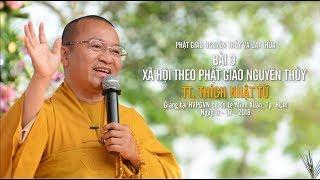 Bài 9: Xã hội theo Phật giáo nguyên thủy - TT. Thích Nhật Từ